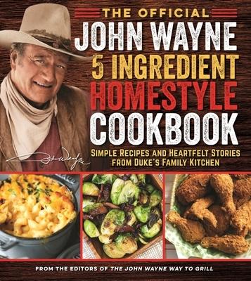 The Official John Wayne 5-Ingredient Homestyle Cookbook