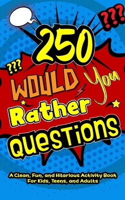 250 Would You Rather Questions