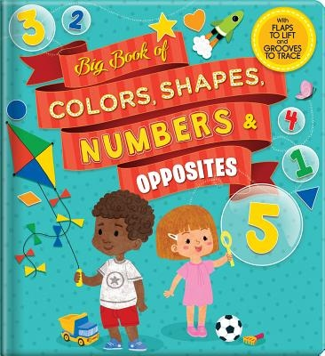 Big Book of Colors, Shapes, Numbers & Opposites