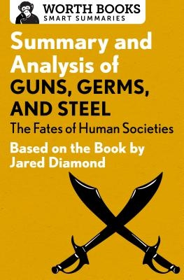 Summary and Analysis of Guns, Germs, and Steel