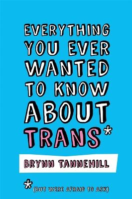 Everything You Ever Wanted to Know about Trans (But Were Afraid to Ask)