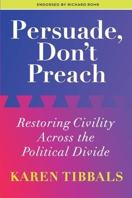 Persuade, Don't Preach