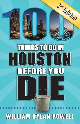 100 Things to Do in Houston Before You Die, 2nd Edition