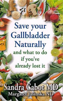 Save Your Gallbladder Naturally (and What to Do If You've Alrea Dy Lost It)