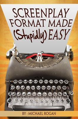 Screenplay Format Made (Stupidly) Easy
