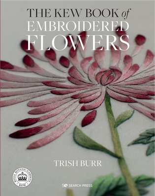 The Kew Book of Embroidered Flowers - Library Edition