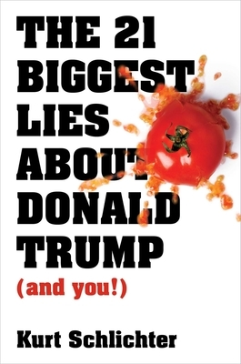 The 21 Biggest Lies about Donald Trump (and You