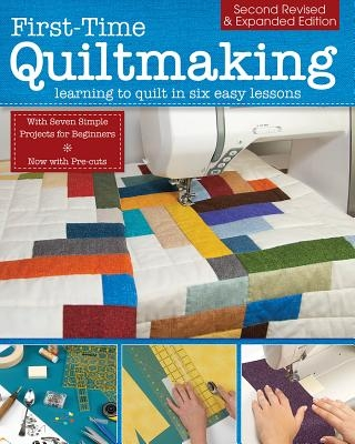 First-Time Quiltmaking, Second Revised & Expanded Edition