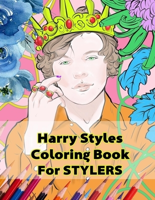 Harry Styles Coloring Book for Stylers: Beautiful Stress Relieving Coloring Pages for Stylers and One Direction Fans! 8.5 in by 11 in Size, Hand-Drawn
