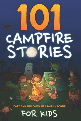 101 Campfire Stories For Kids: Scary, Spooky, Ghost, Horror & Funny Tales + Bonus Activities