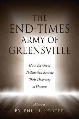 The End-Times Army Of Greensville: How The Great Tribulation Became Their Doorway to Heaven A Novel
