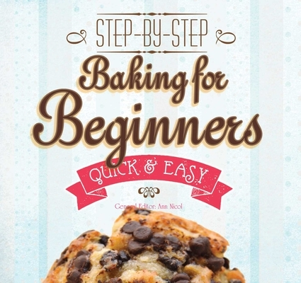 Baking for Beginners: Step-By-Step, Quick &?Easy