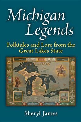 Michigan Legends: Folktales and Lore from the Great Lakes State