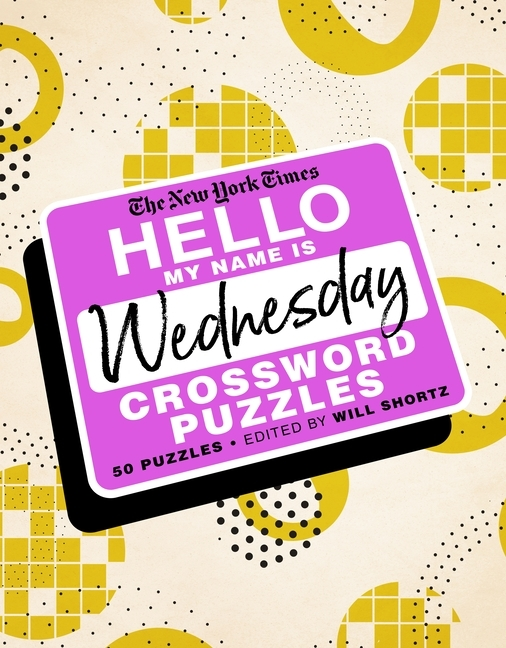 The New York Times Hello, My Name Is Wednesday: 50 Wednesday Crossword Puzzles
