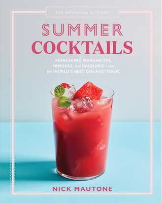 The Artisanal Kitchen: Summer Cocktails: Refreshing Margaritas, Mimosas, and Daiquiris--And the World's Best Gin and Tonic