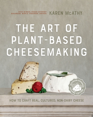 The Art of Plant-Based Cheesemaking, Second Edition: How to Craft Real, Cultured, Non-Dairy Cheese