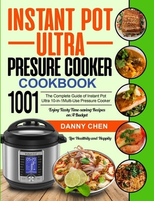 Instant Pot Ultra Pressure Cooker Cookbook 1001: The Complete Guide of Instant Pot Ultra 10-in-1 Multi-Use Pressure Cooker- Enjoy Tasty Time-saving Re