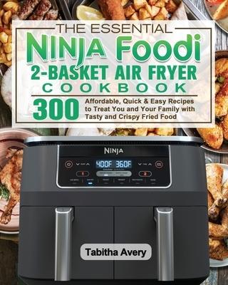 The Essential Ninja Foodi 2-Basket Air Fryer Cookbook