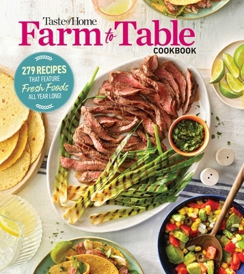 Taste of Home Farm to Table Cookbook: 279 Recipes That Make the Most of the Season's Freshest Foods - All Year Long!