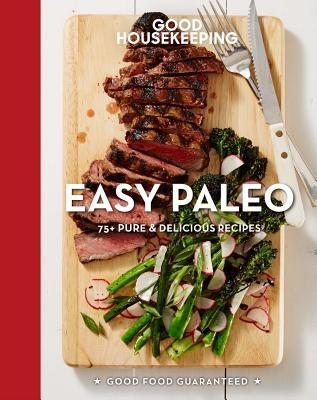 Good Housekeeping Easy Paleo, 11: 70 Delicious Recipes