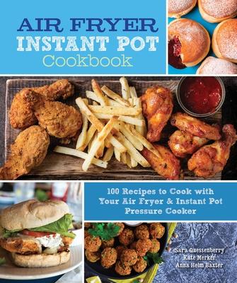 Air Fryer Instant Pot Cookbook: 100 Recipes to Cook with Your Air Fryer & Instant Pot Pressure Cooker