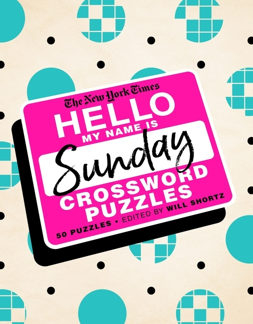 The New York Times Hello, My Name Is Sunday: 50 Sunday Crossword Puzzles