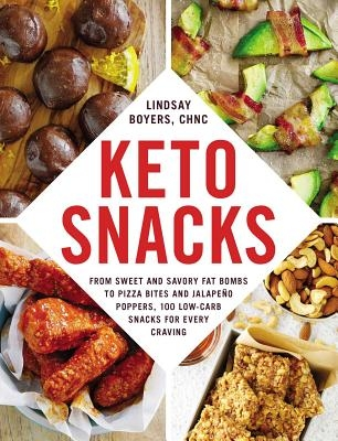 Keto Snacks: From Sweet and Savory Fat Bombs to Pizza Bites and Jalape?o Poppers, 100 Low-Carb Snacks for Every Craving