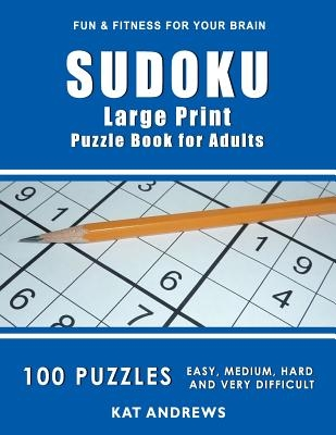SUDOKU Large Print Puzzle Book For Adults: 100 Puzzles - Easy, Medium, Hard and Very Difficult