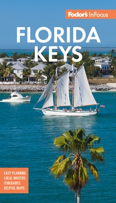 Fodor's in Focus Florida Keys: With Key West, Marathon and Key Largo