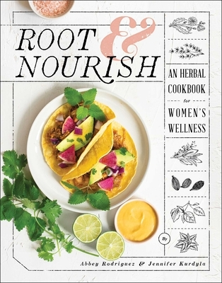 Root & Nourish: An Herbal Cookbook for Women's Wellness