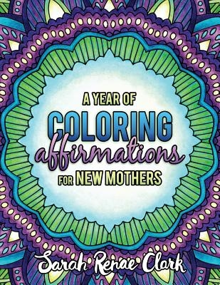 A Year of Coloring Affirmations for New Mothers: Adult Coloring Book