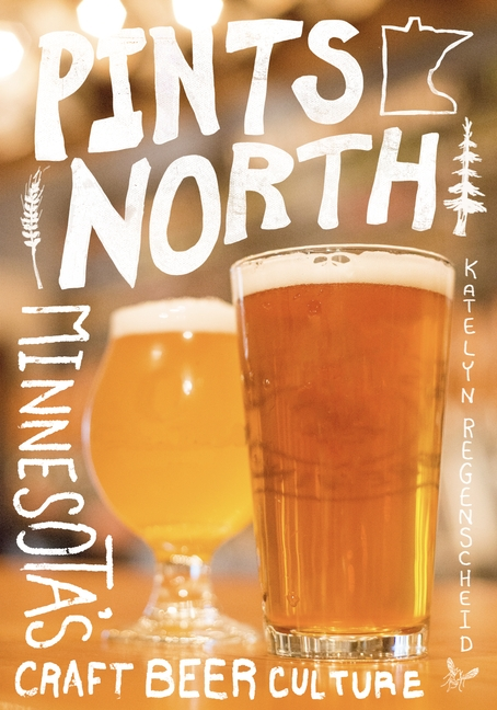 Pints North: Minnesota's Craft Beer Culture