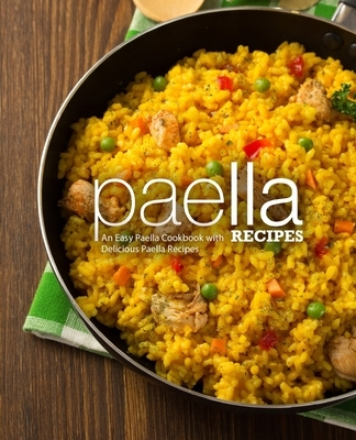 Paella Recipes: An Easy Paella Cookbook with Delicious Paella Recipes (2nd Edition)