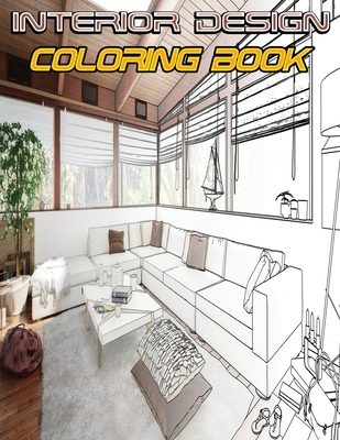 Interior Design Coloring Book: Adult Coloring Book with Creative Home Designs, Beautiful Room Ideas for Stress Relief and Relaxation