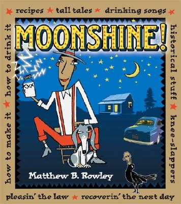 Moonshine!: Recipes * Tall Tales * Drinking Songs * Historical Stuff * Knee-Slappers * How to Make It * How to Drink It * Pleasin'