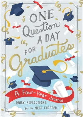 One Question a Day for Graduates: A Four-Year Journal: Daily Reflections for the Next Chapter