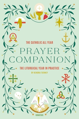 The Catholic All Year Prayer Companion: The Liturgical Year in Practice