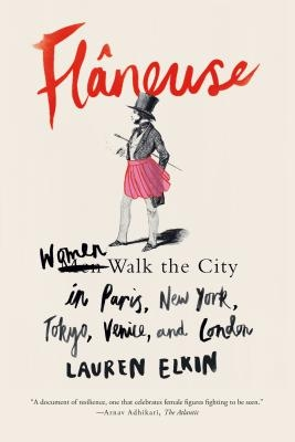 Fl?neuse: Women Walk the City in Paris, New York, Tokyo, Venice, and London
