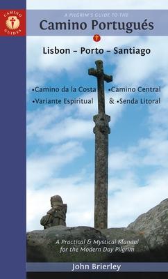 A Pilgrim's Guide to the Camino Portugu?s: Lisbon - Porto - Santiago / Camino Central, Camino de la Costa, Variente Espiritual & Senda Litoral