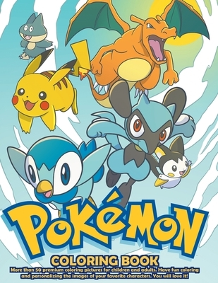 Pokemon Coloring Book: +50 Premium Coloring Pages For Kids And Adults. Pokemon Coloring Book High Quality. Enjoy Drawing And Coloring Them As
