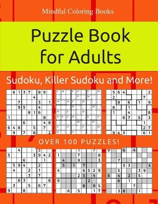 Puzzle Book for Adults: Sudoku, Killer Sudoku and More: 100 Sudoku and Sudoku Variant Puzzles