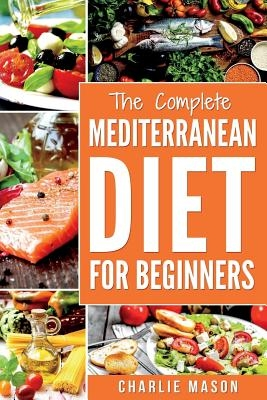 Mediterranean Diet: Mediterranean Diet For Beginners: Healthy Recipes Meal Cookbook Start Guide To Weight Loss With Easy Recipes Meal Plan