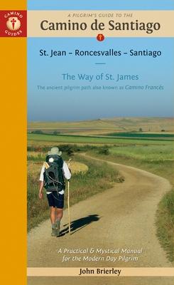 A Pilgrim's Guide to the Camino de Santiago (Camino Franc?s): St. Jean - Roncesvalles - Santiago