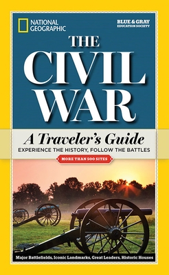 National Geographic: The Civil War: A Traveler's Guide