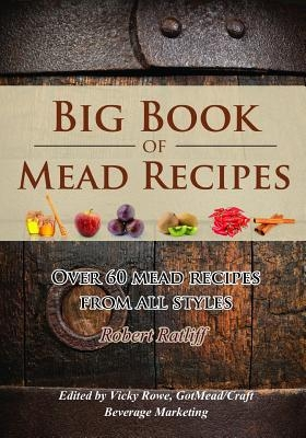 Big Book of Mead Recipes: Over 60 Recipes from Every Mead Style