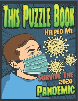 This Puzzle Book Helped Me Survive The 2020 Pandemic: Large Print Puzzle Book For Seniors - A Great Puzzle Book for Adults And Teens - Plenty Of Sudok