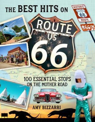 The Best Hits on Route 66: 100 Essential Stops on the Mother Road