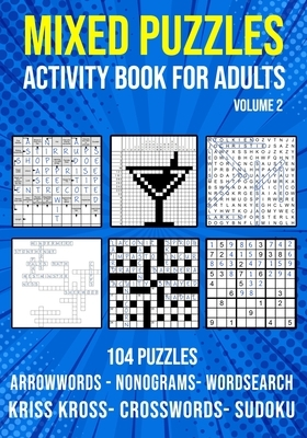 Mixed Puzzle Activity Book for Adults Volume 2: Arrowwords, Crossword, Kriss Kross, Word Search, Sudoku & Nonogram Variety Puzzlebook (UK Version)