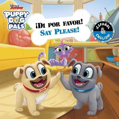 Say Please! / ?Di Por Favor! (English-Spanish) (Disney Puppy Dog Pals)