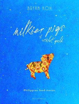 Milkier Pigs & Violet Gold: Philippine Food Stories